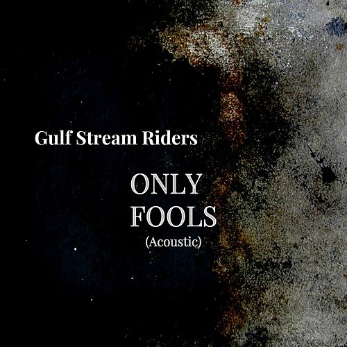 Only Fools (Acoustic) by Gulf Stream Riders