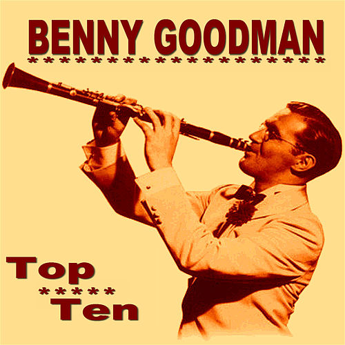 Benny Goodman Top Ten by Benny Goodman