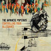 Controlling Your Allegiance von The Japanese Popstars