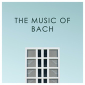 The Music of Bach by Johann Sebastian Bach