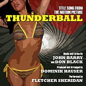 Thunderball - Title Song From The Motion Picture (feat. Fletcher Sheridan & Dominik Hauser) - Single von John Barry