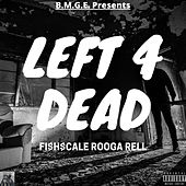 Left 4 DEAD by Fishscale Rooga Rell