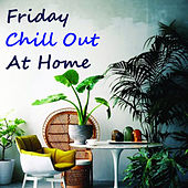 Friday Chill Out At Home by Various Artists