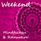 Weekend Mindfulness & Relaxation by Various Artists