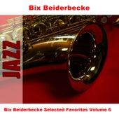 Bix Beiderbecke Selected Favorites, Vol. 6 de Bix Beiderbecke