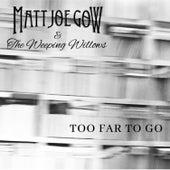 Too Far to Go by Matt Joe Gow