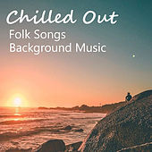 Chilled Out Folk Songs Background Music by Various Artists