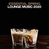 Essential Spring Lounge Music 2020 (Electronic Lounge Music Spring 2020) by Various Artists