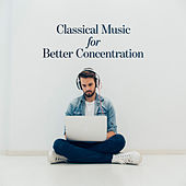 Classical Music for Better Concentration by Various Artists