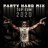 Party Hard Mix: Top EDM 2020 by Various Artists