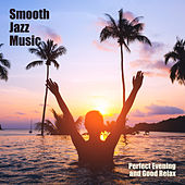 Smooth Jazz Music – Perfect Evening and Good Relax by Various Artists