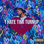 I Hate Timi Turnup von Timi Turnup