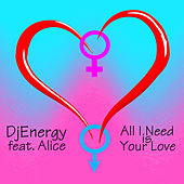 All I Need is Your Love (feat. Alice) von DjEnergy