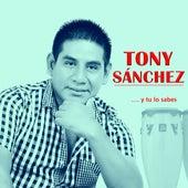 ...Y Tu Lo Sabes de Tony Sánchez