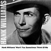 Hank Williams' Won't You Sometimes Think Of Me by Hank Williams