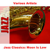 Jazz Classics: Moon Is Low by Various Artists
