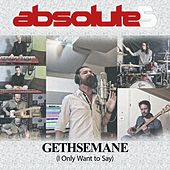 Gethsemane (I Only Want to Say) by Absolute5