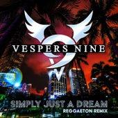 Simple Just a Dream (Reggaeton Remix) by Vespers Nine