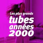 Les Plus Grands Tubes Années 2000 de Various Artists