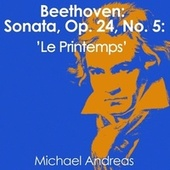 Beethoven: Sonata, Op. 24, No. 5: 'Le Printemps' by Michael Andreas