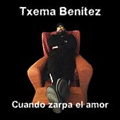 Cuando Zarpa el Amor de Txema Benítez