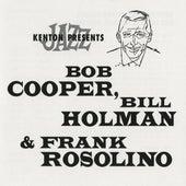 Stan Kenton Presents Bob Cooper, Bill Holman & Frank Rosolino (Remastered) by Various Artists