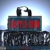 Dripped Down by Teddy B!