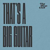 That's a Big Guitar de Boys Club