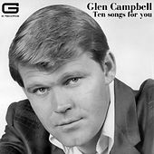 Ten songs for you by Glen Campbell