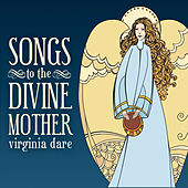 Songs to the Divine Mother by Virginia Dare