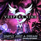 Simply Just a Dream (Spanglish Remix) by Vespers Nine