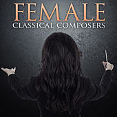 Classical Female Composers by Various Artists