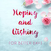 Hoping and Wishing for Better Days by Various Artists