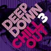 Deep Down & Chillout, Vol. 3 by Various Artists
