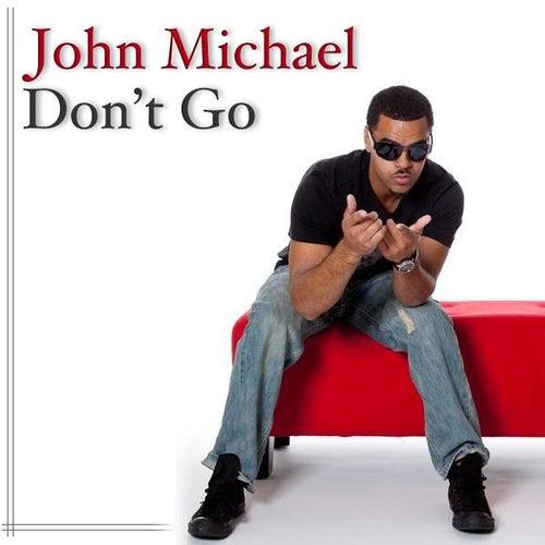 Don't Go - Single by John Michael