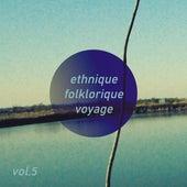 Ethnique Folklorique Voyage, Vol. 5 by Various Artists