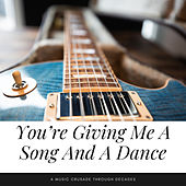 You're Giving Me A Song And A Dance (A Music Crusade through Decades) by Various Artists