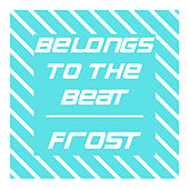 Belongs to the Beat by Frost