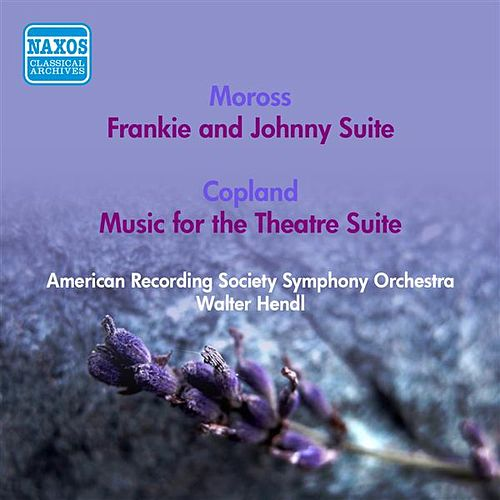 Moross, J.: Frankie and Johnny Suite / Copland, A.: Music for the Theatre Suite (American Recording Society Symphony, Hendl) (1951) by Walter Hendl
