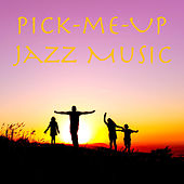 Pick-Me-Up Jazz Music by Various Artists