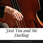 Just You and Me, Darling (A Music Crusade through Decades) by Various Artists