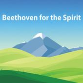 Beethoven for the Spirit by Ludwig van Beethoven