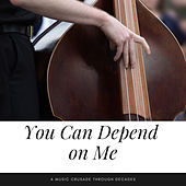 You Can Depend on Me (A Music Crusade through Decades) by Various Artists