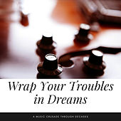 Wrap Your Troubles in Dreams (A Music Crusade through Decades) de Various Artists