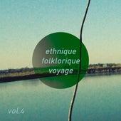 Ethnique Folklorique Voyage, Vol. 4 by Various Artists