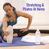Stretching & Pilates At Home by Various Artists
