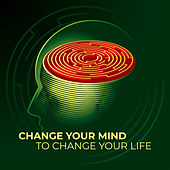 Change Your Mind to Change Your Life by Various Artists
