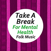 Take A Break For Mental Health Folk Music by Various Artists