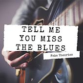 Tell me you miss the blues by Fake Theories