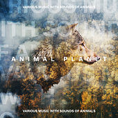 Animal Planet – Various Music with Sounds of Animals by Various Artists